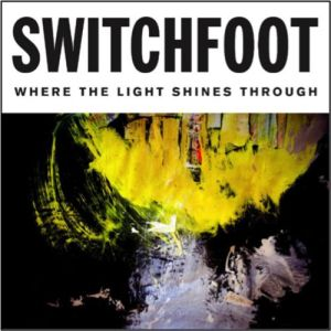 switchfoot-where-the-light-shines-through-compressed